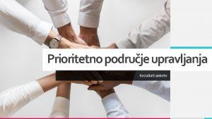 Prioritetno podruje upravljanja Rezultati ankete Prioritetno podruje upravljanja