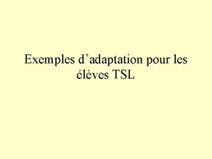 Exemples dadaptation pour les lves TSL Pralable Pas