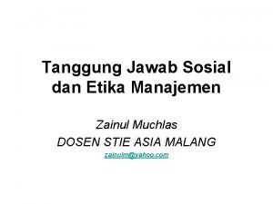 Tanggung Jawab Sosial dan Etika Manajemen Zainul Muchlas