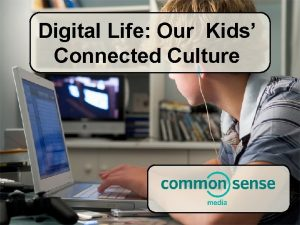 Digital Life Our Kids Connected Culture Interactive Kids