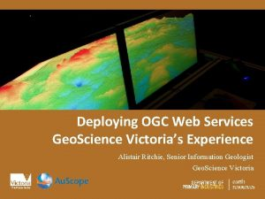 Deploying OGC Web Services Geo Science Victorias Experience