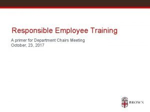Responsible Employee Training A primer for Department Chairs