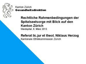 Kanton Zrich Gesundheitsdirektion Rechtliche Rahmenbedingungen der Spitalseelsorge mit