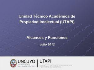 Unidad Tcnico Acadmica de Propiedad Intelectual UTAPI Alcances