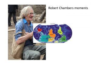 Robert Chambers moments Livelihood system focus Our focus