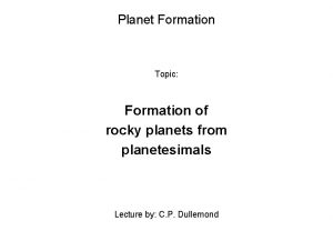 Planet Formation Topic Formation of rocky planets from