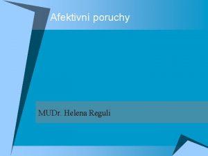 Afektivn poruchy MUDr Helena Reguli Afektivn poruchy u