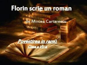 Florin scrie un roman de Mircea Cartarescu Povestirea