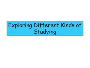 Exploring Different Kinds of Studying Studying can be