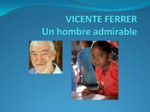 VICENTE FERRER Un hombre admirable VICENTE FERRER Vicente