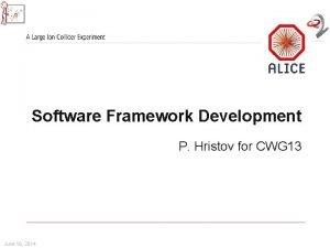 Software Framework Development P Hristov for CWG 13