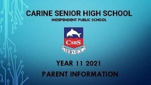 CARINE SENIOR HIGH SCHOOL INDEPENDENT PUBLIC SCHOOL YEAR