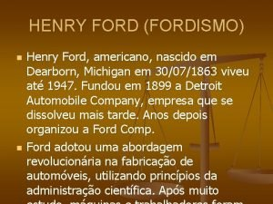 HENRY FORD FORDISMO n n Henry Ford americano