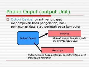 Piranti Ouput output Unit o Output Device piranti