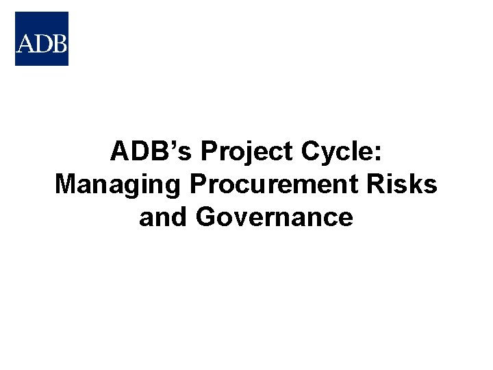 ADBs Project Cycle Managing Procurement Risks and Governance