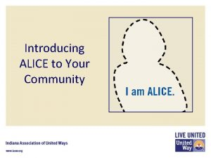 Introducing ALICE to Your Community ALICE Asset Limited