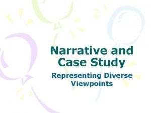 Narrative and Case Study Representing Diverse Viewpoints Narrative