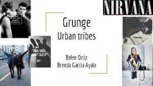 Grunge Urban tribes Belen Ortiz Brenda Garcia Ayala