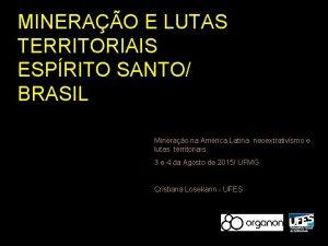 MINERAO E LUTAS TERRITORIAIS ESPRITO SANTO BRASIL Minerao