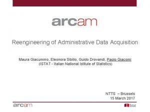 Reengineering of Administrative Data Acquisition Maura Giacummo Eleonora
