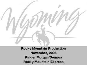 Rocky Mountain Production November 2005 Kinder MorganSempra Rocky