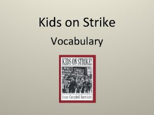 Kids on Strike Vocabulary Strike a work stoppage