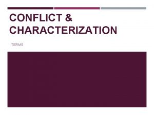 CONFLICT CHARACTERIZATION TERMS WEEKLY SCHEDULE Monday Tuesday Wednesday