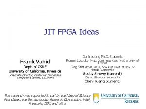 JIT FPGA Ideas Frank Vahid Dept of CSE
