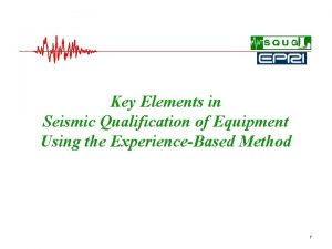Key Elements in Seismic Qualification of Equipment Using