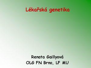 Lkask genetika Renata Gaillyov OLG FN Brno LF