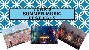 YEAR 8 SUMMER MUSIC FESTIVALS SUMMER MUSIC FESTIVALS