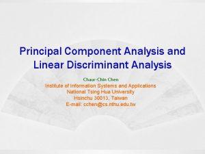 Principal Component Analysis and Linear Discriminant Analysis ChaurChin