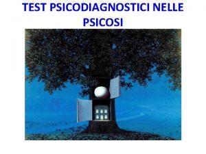 TEST PSICODIAGNOSTICI NELLE PSICOSI La sintomatologia che caratterizza