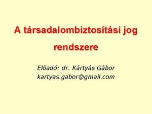 A trsadalombiztostsi jog rendszere Elad dr Krtys Gbor