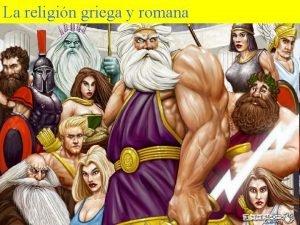 La religin griega ygriega romanay romana La religin