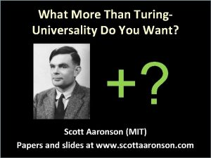 What More Than Turing Universality Do You Want