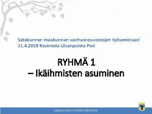 Satakunnan maakunnan vanhusneuvostojen tyseminaari 11 4 2018 Ravintola