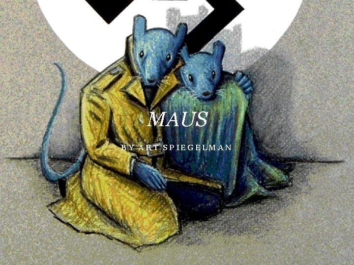 MAUS BY ART SPIEGELMAN Art Spiegelman Art Spiegelman