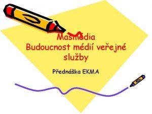 Masmdia Budoucnost mdi veejn sluby Pednka EKMA Aby