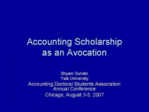 Accounting Scholarship as an Avocation Shyam Sunder Yale