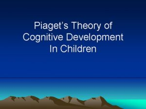 Piagets Theory of Cognitive Development In Children Piagets