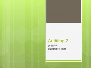 Auditing 2 Lecture 4 Substantive Tests Substantive tests