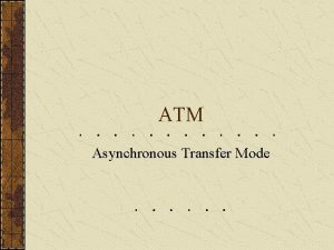 ATM Asynchronous Transfer Mode ATM Networks Use optical