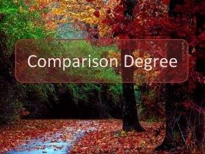 Comparison Degree Degrees of Comparison are used when