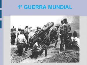 1 GUERRA MUNDIAL c 1 GUERRA MUNDIAL Fue