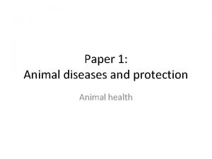 Paper 1 Animal diseases and protection Animal health