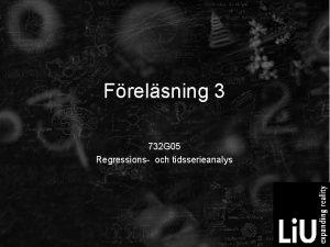 Frelsning 3 732 G 05 Regressions och tidsserieanalys