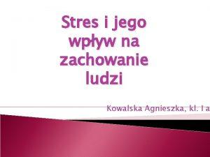 Stres i jego wpyw na zachowanie ludzi Kowalska