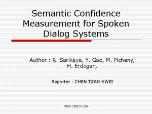 Semantic Confidence Measurement for Spoken Dialog Systems Author