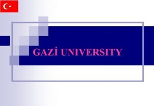 GAZ UNIVERSITY SOME INFORMATION ABOUT GAZ UNIVERSITY Gazi